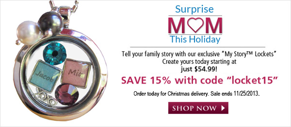 Save 15% Off!  Surprise mom this holiday with a My Story™ Lockets or a personalized mother's necklace