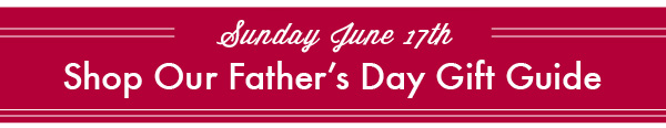 Father's Day Is Sunday JUne 17th!