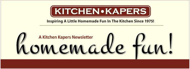 Kitchen Kapers-Inspiring A Little Homemade Fun In The Kitchen Since 1975!